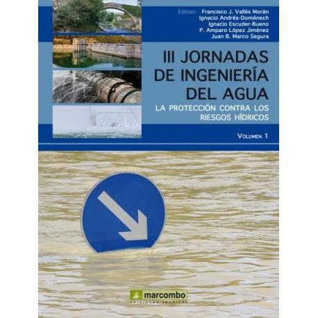 III JORNADAS DE INGENIERIA DEL AGUA. Volumen 1. La protección contra los riesgos hídricos