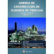NORMAS DE CONSTRUCCION DE TUBERIAS DE PROCESO. Guía del Código ASME B31.3