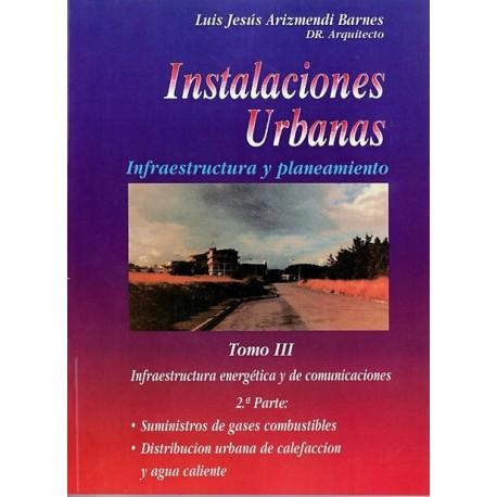 INSTALACIONES URBANAS. INFRAESTRUCTURA Y PLANEAMIENTO. Tomo 3 - 2ª. Infraestructura Energética y de Comunicaciones