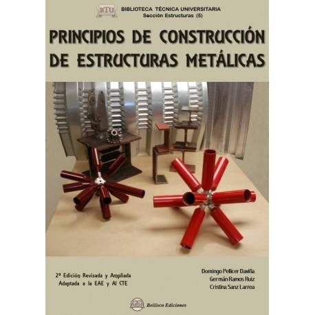 PRINCIPIOS DE CONSTRUCCION DE ESTRUCTURAS METALICAS - 2ª Edición revisada y ampliada, adapatada a la EAE y al CTE