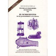 TECNICA E INGENIERIA EN ESPAÑA- Tomo VII. El Ochocientos. De las profundidades a las alturas