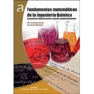 FUNDAMENTOS MATEMATICOS DE LA INGENIERIA QUIMICA. ECUACIONES DIFERENCIALES Y TEMAS COMPLEMENTARIOS