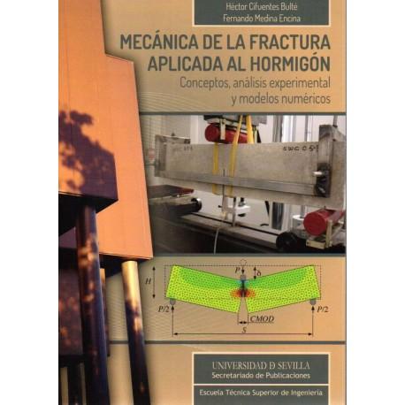 MECANICA DE LA FRACTURA APLICADA AL HORMIGON. Conceptos, Análisis Experimental y Modelos Numéricos