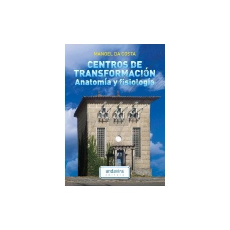 CENTROS DE TRANSFORMACION. Anatomía y Fisiología