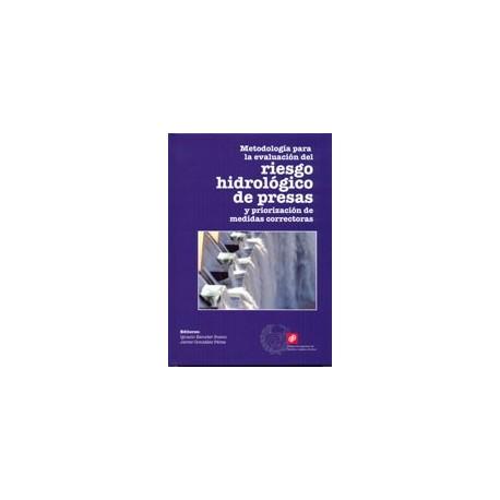 METODOLOGIA PARA LA EVALUACION DEL RIESGO HIROLOGICO DE PRESAS Y PRIORIZACION DE MEDIDAS CORRECTORAS