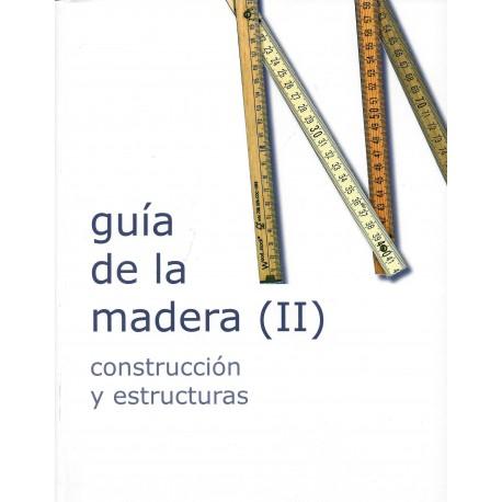 GUIA DE LA MADERA II. CONSTRUCCION Y ESTRUCTURAS