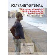 POLITICA, GESTION Y LITORAL. Una Nueva Viisón de la Gestión Integral de Areas Litorales