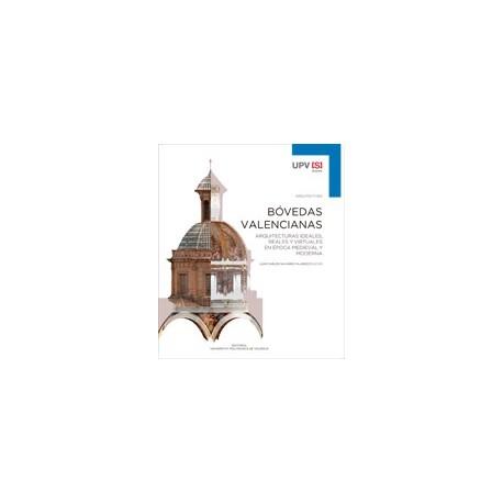 BOVEDAS VALENCIANAS. Arquitecturas Ideales , Reales y Virtuales en Epoca Medieval y Moderna