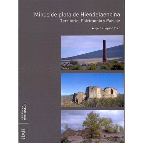 MINAS DE PLATA DE HIENDELAENCINA. Territorio, Patrimonio y Paisaje
