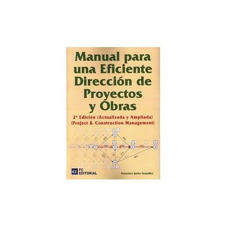 MANUAL PARA UNA EFICIENTE DIRECCION DE PROYECTOS Y OBRAS - 2ª Edición