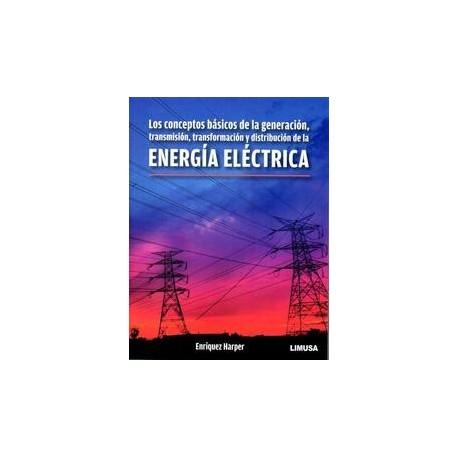 LOS CONCEPTOS BASICOS DE LA GENERACION, TRANSFORMACION Y DISTRIBUCION DE LA ENERGIA ELECTRICA