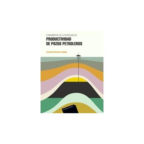 FUNDAMENTOS DE LA TECNOLOGIA DE PRODUCTIVIDAD DE POZOS PETROLEROS