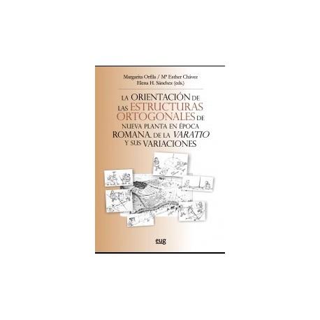 LA ORIENTACION DE LA ESTRUCTURAS ORTOGONALES DE NUEVA PLANTA EN EPOCA ROMANA. De la Variato y sus variaciones.