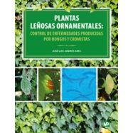 PLANTAS LEÑOSAS ORNAMENTALES: CONTROL DE ENFERMEDADES PRODUCIDAS POR HONGOS Y CROMISTAS
