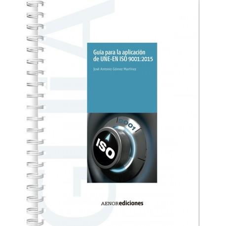 GUIA PARA LA APLICACIÓN DE LA UNE-EN ISO 9001;2015