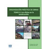 ORGANIZACIÓN PRACTICA DE OBRAS. Tomo 2: Los oficios en la Construcción