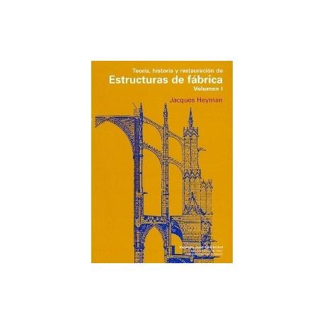 TEORIA, HISTORIA Y RESTAURACION DE ESTRUCTURAS DE FABRICA (Volumenn 1)