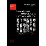 LA ARQUITECTURA MODERNA. EN LATINOAMERICA. Antología de autores, obras y textos.