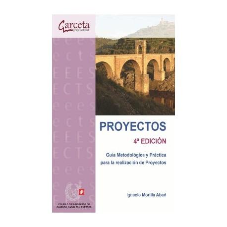 PROYECTOS. Guía metodológica y práctia para la realización de proyectos - 4ª Edición