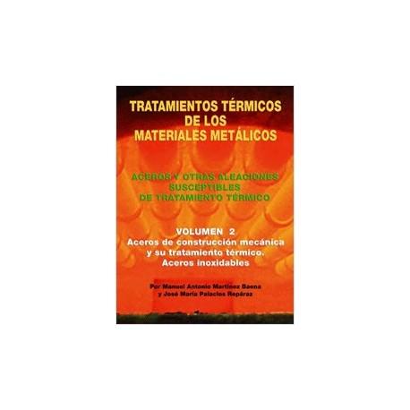 TRATAMIENTOS TERMICOS DE LOS MATERIALES METALICOS - Volumen 2: Aceros de Construcción mecánica y su tratamiento térmico. Aceros