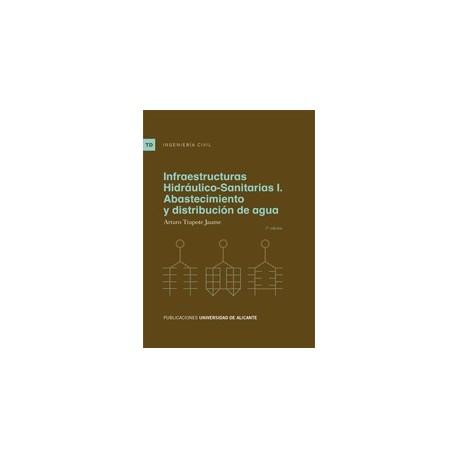 INFRAESTRUCTURAS HIDRAULICO SANITARIAS I. Abastecimiento y Distribución de Agua - 2ª Edición