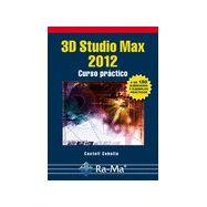 3D STUDIO MAX 2012. CURSO PRACTICO