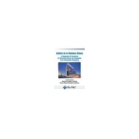 ANALISIS DE LA DINAMICA URBANA. Y Simulación de Escenarios de Desarrollo futuro de Tecnologías de la Información Geográfica