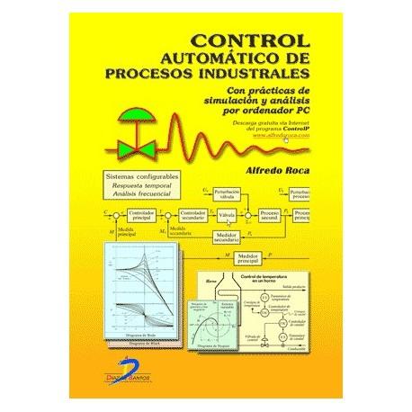 CONTROL AUTOMATICO DE PROCESOS INDUSTRIALES: Con Prácticas de Simulación y Análisis por Ordenador PC