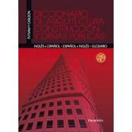 DICCIONARIO DE ARQUITECTURA, CONSTRUCCIÓN Y OBRAS PÚBLICAS. INGLÉS/ESPAÑOL ESPAÑOL/INGLÉS