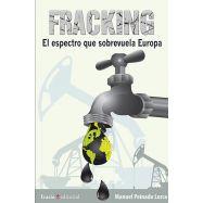 FRACKING, El espectro que sobrevuela toda Europa