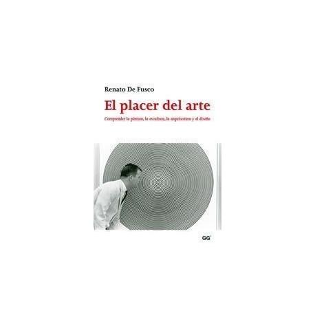 EL PLACER DEL ARTE. Comprender la pintura, la escultura, la arquitectura y el diseño