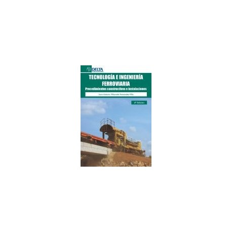 TECNOLOGIA E INGENIERIA FERROVIARIA: Procedimientos Constructivos e Instalaciones- 4ª Edición
