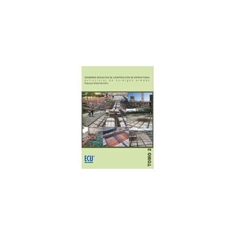 EXAMENES RESUELTOS DE CONSTRUCCION DE ESTRUCTURAS. ESTRUCTURAS DE HORMIGON ARMADO- tOMO 2