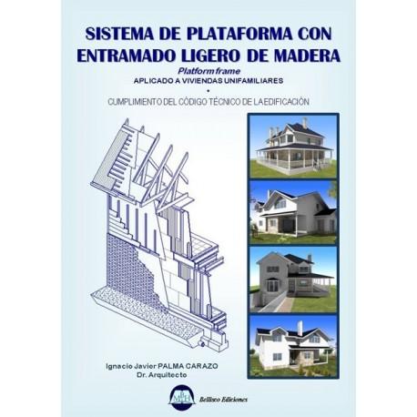 SISTEMA DE PLATAFORMA CON ENTRAMADO LIGERO DE MADERA (Platform Frame). Aplicado a Viiviendas Unifamiliares (cumplimiento CTE)