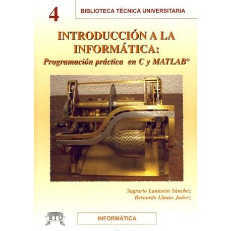 INTRODUCCION A LA INFORMATICA. Programación práctica en C y Matlab