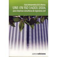GUIA INTERPRETATIVOA DE LA NORMA UNE-EN ISO 14001:2004 PARA EMPRESAS CONSULTORAS DE INGENIERIA CIVIL