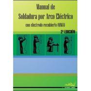 MANUAL DE SOLDADURA POR ARCO ELECTRICO. Con Electrodo Recubierto