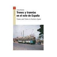 TRENES Y TRANVIAS EN EL ESTE DE ESPAÑA (Español e Inglés)