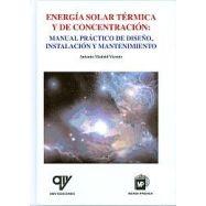 ENERGIA SOLAR TERMICA Y DE CONCENTRACION: MANUAL PRACTICO DE DISEÑO, INSTALACION Y MANTENIMIENTO