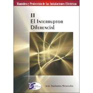 MANIOBRA Y PROTECCION DE LAS INSTALACIONES ELECTRICAS- TOMO 2: EL INTERRUPTOR DIFERENCIAL