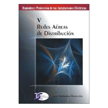 MANIOBRA Y PRTECCION DE LAS INSTALACIONES ELECTRICAS. TOMO V: REDES AEREAS DE DISTTRIBUCION