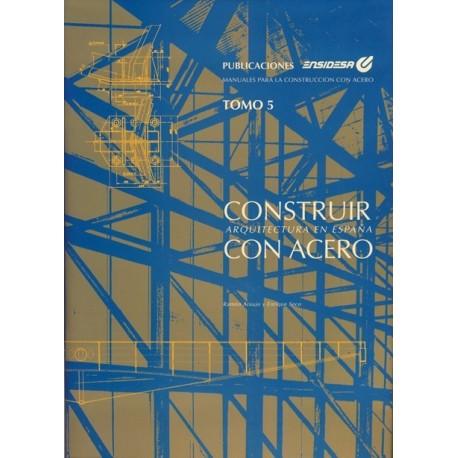 CONSTRUIR CON ACERO. Arquitectura en España 1993-2007 + TOMO V ENSIDESA: CONSTRUIR CON ACERO