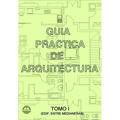 GUIA PRACTICA DE ARQUITECTURA. Tomo 1: Edificios entre medianeras