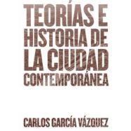 TEORIAS E HISTORIA DE LA CIUDAD CONTEMPORANEA