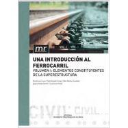UNA INTRODUCCION AL FERROCARRIL. Vol. 1 - Elementos Constituyentes de la Superestructura
