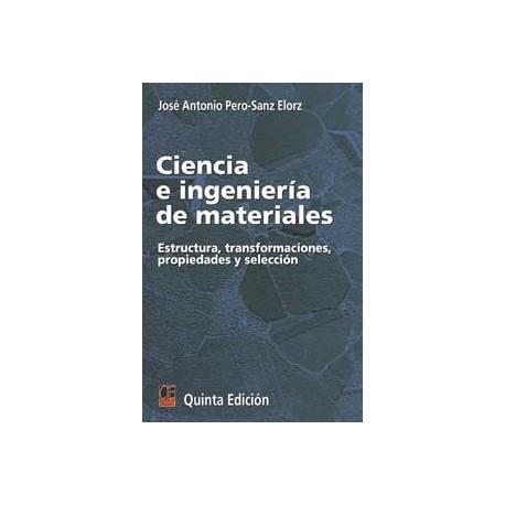 CIENCIA E INGENIERIA DE LOS MATERIALES.Estructura, Transformaciones, Propiedades y Selección