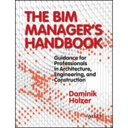 THE BIMS MANAGER HANDBOOK: Guidance for Professionals in Architecture, Engineering and Construction