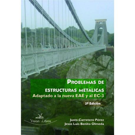 PROBLEMAS DE ESTRUCTURAS METALICAS . Adaptados a la nueva EAE al EC-3- 2ª Edición