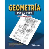 GEOMETRIA PASO A PASO. Volumen 1: Elementos de geometría Métrica y sus Aplicaciones en Arte, Ingeniería y Construcción