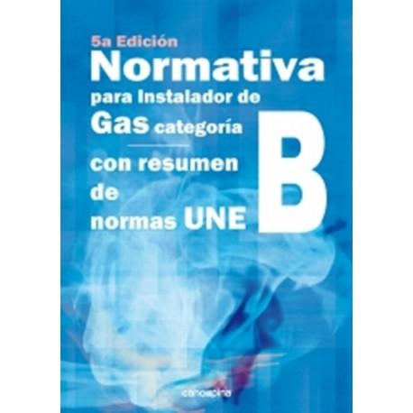 NORMATIVA PARA INSTALADORES DE GAS B - 5ª Edición - Con Resumen de Normas UNE